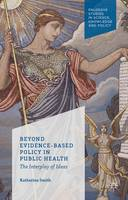 Beyond Evidence Based Policy in Public Health: The Interplay of Ideas - Palgrave Studies in Science, Knowledge and Policy (Hardback)