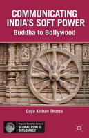 Communicating India's Soft Power: Buddha to Bollywood - Palgrave Macmillan Series in Global Public Diplomacy (Hardback)