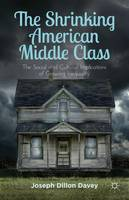 The Shrinking American Middle Class: The Social and Cultural Implications of Growing Inequality (Hardback)