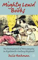 Mighty Lewd Books: The Development of Pornography in Eighteenth-Century England (Paperback)