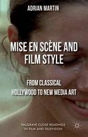 Mise en Scene and Film Style: From Classical Hollywood to New Media Art - Palgrave Close Readings in Film and Television (Hardback)