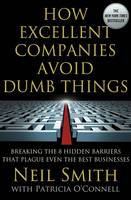 How Excellent Companies Avoid Dumb Things: Breaking the 8 Hidden Barriers That Plague Even the Best Businesses (Paperback)