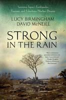 Strong in the Rain: Surviving Japan's Earthquake, Tsunami, and Fukushima Nuclear Disaster (Paperback)
