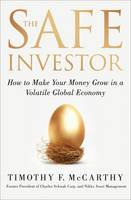 The Safe Investor: How to Make Your Money Grow in a Volatile Global Economy (Hardback)