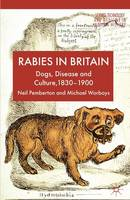 Rabies in Britain: Dogs, Disease and Culture, 1830-2000 - Science, Technology and Medicine in Modern History (Paperback)