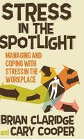 Stress in the Spotlight: Managing and Coping with Stress in the Workplace (Hardback)