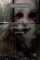 Contemporary Women's Gothic Fiction: Carnival, Hauntings and Vampire Kisses - Palgrave Gothic (Hardback)