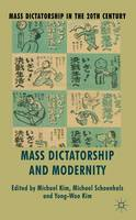 Mass Dictatorship and Modernity - Mass Dictatorship in the Twentieth Century (Hardback)