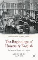 The Beginnings of University English: Extramural Study, 1885-1910 (Hardback)