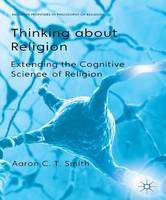 Thinking about Religion: Extending the Cognitive Science of Religion - Palgrave Frontiers in Philosophy of Religion (Hardback)