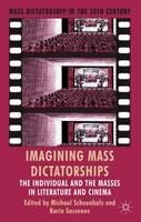 Imagining Mass Dictatorships: The Individual and the Masses in Literature and Cinema - Mass Dictatorship in the Twentieth Century (Hardback)