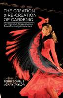 The Creation and Re-Creation of Cardenio: Performing Shakespeare, Transforming Cervantes (Hardback)