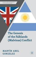 The Genesis of the Falklands (Malvinas) Conflict