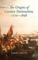 The Origins of Catalan Nationalism, 1770-1898 (Hardback)