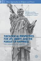 Theological Perspectives for Life, Liberty, and the Pursuit of Happiness: Public Intellectuals for the Twenty-First Century - New Approaches to Religion and Power (Paperback)