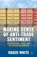 Making Sense of Anti-trade Sentiment: International Trade and the American Worker (Hardback)