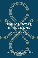 Social Work in Ireland: Changes and Continuities (Paperback)