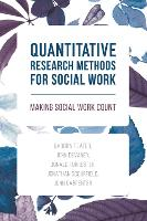 Quantitative Research Methods for Social Work: Making Social Work Count (Paperback)