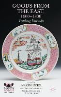 Goods from the East, 1600-1800: Trading Eurasia - Europe's Asian Centuries (Hardback)