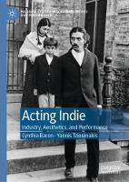 Acting Indie: Industry, Aesthetics, and Performance - Palgrave Studies in Screen Industries and Performance (Hardback)