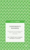 Everybody's Business: Reclaiming True Management Skills in Business Higher Education (Hardback)