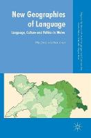 New Geographies of Language: Language, Culture and Politics in Wales - Palgrave Studies in Minority Languages and Communities (Hardback)
