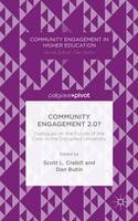 Community Engagement 2.0?: Dialogues on the Future of the Civic in the Disrupted University - Community Engagement in Higher Education (Hardback)