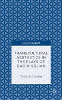 Transcultural Aesthetics in the Plays of Gao Xingjian (Hardback)