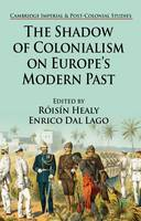 The Shadow of Colonialism on Europe's Modern Past - Cambridge Imperial and Post-Colonial Studies Series (Hardback)