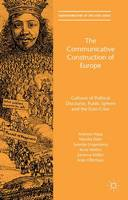 The Communicative Construction of Europe: Cultures of Political Discourse, Public Sphere, and the Euro Crisis - Transformations of the State (Hardback)