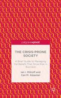 The Crisis-Prone Society: A Brief Guide to Managing the Beliefs that Drive Risk in Business (Hardback)