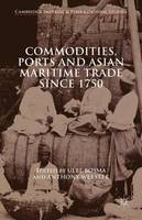 Commodities, Ports and Asian Maritime Trade Since 1750 - Cambridge Imperial and Post-Colonial Studies (Hardback)