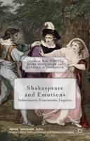 Shakespeare and Emotions: Inheritances, Enactments, Legacies - Palgrave Shakespeare Studies (Hardback)
