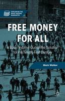 Free Money for All: A Basic Income Guarantee Solution for the Twenty-First Century - Exploring the Basic Income Guarantee (Hardback)