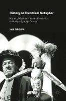 History as Theatrical Metaphor: History, Myth and National Identities in Modern Scottish Drama (Hardback)