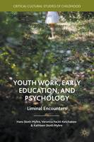 Youth Work, Early Education, and Psychology: Liminal Encounters - Critical Cultural Studies of Childhood (Hardback)