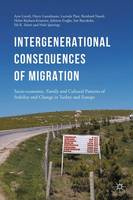 Intergenerational consequences of migration: Socio-economic, Family and Cultural Patterns of Stability and Change in Turkey and Europe (Hardback)