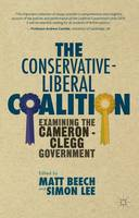 The Conservative-Liberal Coalition: Examining the Cameron-Clegg Government (Paperback)