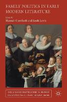 Family Politics in Early Modern Literature - Early Modern Literature in History (Hardback)