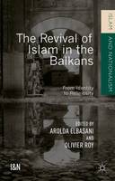 The Revival of Islam in the Balkans: From Identity to Religiosity - Islam and Nationalism (Hardback)