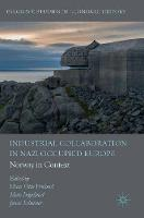 Industrial Collaboration in Nazi-Occupied Europe: Norway in Context - Palgrave Studies in Economic History (Hardback)