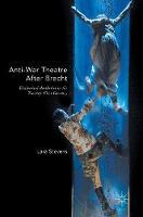 Anti-War Theatre After Brecht: Dialectical Aesthetics in the Twenty-First Century (Hardback)