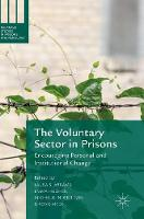 The Voluntary Sector in Prisons: Encouraging Personal and Institutional Change - Palgrave Studies in Prisons and Penology (Hardback)