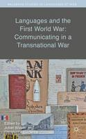 Languages and the First World War: Communicating in a Transnational War - Palgrave Studies in Languages at War (Hardback)