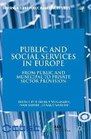 Public and Social Services in Europe: From Public and Municipal to Private Sector Provision - Governance and Public Management (Hardback)