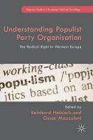 Understanding Populist Party Organisation: The Radical Right in Western Europe - Palgrave Studies in European Political Sociology (Hardback)
