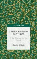 Green Energy Futures: A Big Change for the Good (Hardback)
