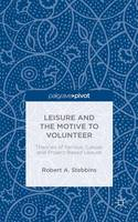 Leisure and the Motive to Volunteer: Theories of Serious, Casual, and Project-Based Leisure (Hardback)