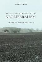 The Legitimation Crisis of Neoliberalism: The State, Will-Formation, and Resistance (Hardback)
