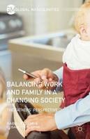 Balancing Work and Family in a Changing Society: The Fathers' Perspective - Global Masculinities (Hardback)